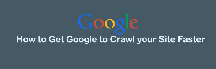 How to Get Google to Crawl your Site Faster
