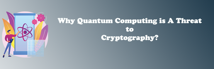 Why Quantum Computing is A Threat to Cryptography